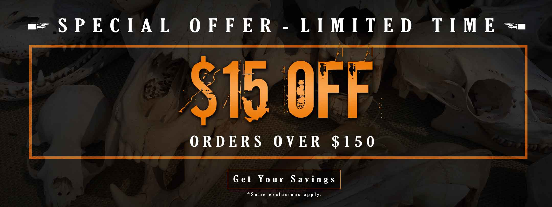 $15 OFF Orders Over $150 - Get the Details!