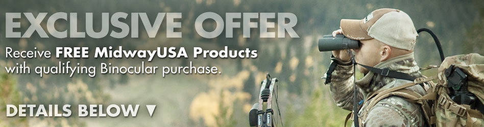 Receive FREE MidwayUSA Products with qualifying Binocular purchase. Details Below.