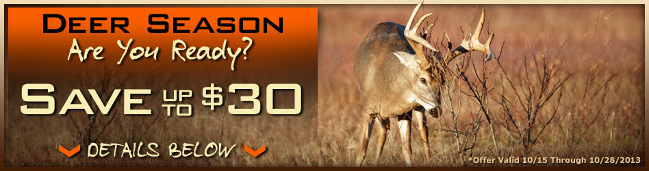 Are you ready for deer season?  Save up to $30 Now.
