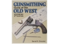 "Product detail of ""Gunsmithing: Guns of the Old West, Expanded 2nd Edition"" Book by David R. Chicoine"