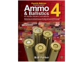 "Product detail of ""Ammo & Ballistics 4: For Hunters, Shooters and Collectors, Fourth Ed..."