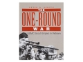 "Product detail of ""The One-Round War: USMC Scout-Snipers in Vietnam"" Book by Peter Senich"