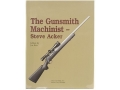 "Product detail of ""The Gunsmith Machinist - Third Edition"" Book by Steve Acker"
