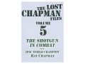 Gun Video &quot;The Lost Chapman Files Volume 5: The Shotgun In Combat&quot; DVD