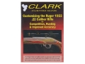 Clark Custom Guns Video &quot;Customizing the Ruger 10/22 .22 Caliber Rifle&quot; DVD