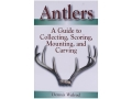 &quot;Antlers: A Guide to Collecting, Scoring, Mounting, and Carving&quot; Book by Dennis Walrod