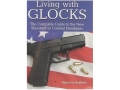 """Living with Glocks : The Complete Guide to the New Standard in Combat Handguns"" Book by Robert Boatman"