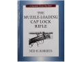 &quot;The Muzzle-Loading Cap Lock Rifle&quot; Book By Ned H. Roberts