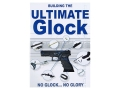 Product detail of Gun Video &quot;Building the Ultimate Glock&quot; DVD