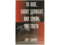 "Product detail of ""To Ride, Shoot Straight, and Speak the Truth"" Book by Jeff Cooper"