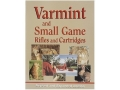 """Varmint and Small Game Rifles and Cartridges, Revised Edition"" Book by Wolfe Publishing"