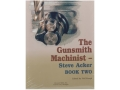 Product detail of &quot;The Gunsmith Machinist Book Two&quot; Book by Steve Acker
