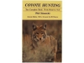 "Product detail of ""Coyote Hunting: The Complete Book: From Head to Tail"" Revised Edition Book by Phil Simonski"