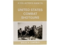 Product detail of &quot;A Collector&#39;s Guide to United States Combat Shotguns&quot; Book by Bruce Canfield