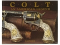 "Product detail of ""Colt: An American Legend"" Book by R. L. Wilson"