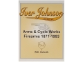 &quot;Iver Johnson Arms and Cycle Works Firearms 1871-1993&quot; Book By W.E. Goforth