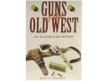 """Guns of the Old West: An Illustrated History"" Book by Dean Boorman"