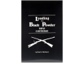 Product detail of &quot;Loading the Black Powder Rifle Cartridge&quot; Book by Paul A. Matthews