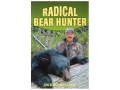"""Radical Bear Hunter"" Book by Dick Scorzafava"