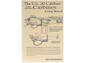 &quot;The U.S. .30 Caliber Gas Operated Carbines: A Shop Manual&quot; Book by Jerry Kuhnhausen
