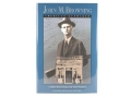 """John M. Browning: American Gunmaker"" Book by John Browning and Curt Gentry"