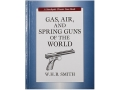 """Gas, Air, and Spring Guns of the World"" Book by W.H.B. Smith"