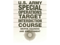 """U.S. Army Special Operations Target Interdiction Course: Sniper Training and Employment"" Military Manual by Department of the Army"