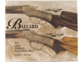 """Ballard: The Great American Single Shot Rifle"" Book by John T. Dutcher"