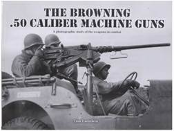 """Browning .50 Caliber Machine Guns"" Book By Tom Lawmlein"