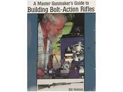 """A Master Gunmaker's Guide to Building Bolt-Action Rifles"" Book by Bill Holmes"