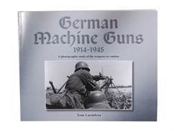 """German Machine Guns 1914-1945"" Book By Tom Laemlein"