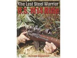 """The Last Steel Warrior: U.S. M14 Rifle"" Book by Frank Iannamico"
