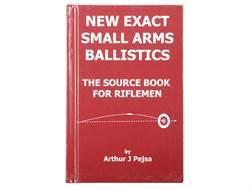 """New Exact Small Arms Ballistics: The Source Book for Rifleman"" Book By Arthur J. Pejsa"