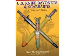 U.S Knife Bayonets & Scabbards: A Collectors Guide Book By Gary Cunningham