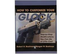 """How to Customize Your Glock: Step-by-Step Modifications You Can Do at Little Cost"" Book by Robert Boatman"