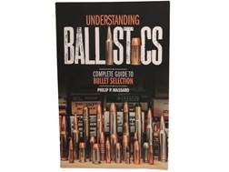 """Understanding Ballistics Complete Guide to Bullet Selection"" Book by Philip Massaro"