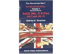 """British Enfield Rifles, Volume 1 2nd Edition: SMLE (Number 1) Rifles MK I and MK III"" Book by Charles R. Stratton"