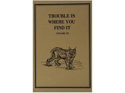 """Trouble is Where You Find It"" Russell Annabel Adventure Series Volume 7 Limited Edition Book by Russell Annabel"