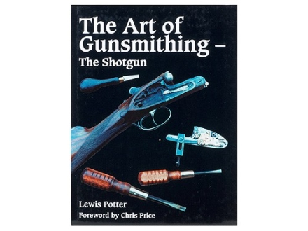 """The Art of Gunsmithing - The Shotgun"" Book by Lewis Potter"