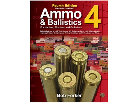 """Ammo & Ballistics 4: For Hunters, Shooters and Collectors, Fourth Edition"" Book by Bob Forker"