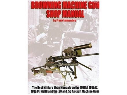 """Browning Machine Gun Shop Manual"" Book by Frank Iannamico"