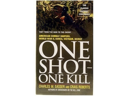 """One Shot-One Kill: American Combat Snipers, World War II, Korea, Vietnam, Beirut"" Book by Charles Sasser and Craig Roberts"