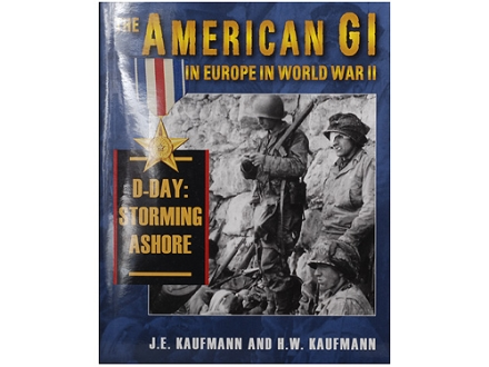 """The American GI in Europe in World War II - D-Day Storming Ashore"" Book By J. E. Kaufmann and H. W. Kaufmann"