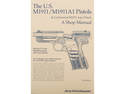 """The U.S. M1911/1911A1 Pistols and Commercial M1911 Type Pistols Volume 2: A Shop Manual"" Book by Jerry Kuhnhausen"
