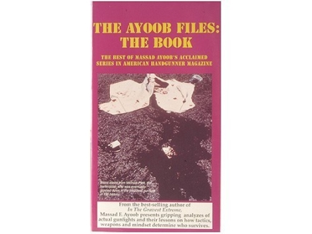 """The Ayoob Files: The Book: The Best of Massad Ayoob's Acclaimed Series in American Handgunner Magazine"" Book by Massad Ayoob"