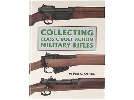 """Collecting Classic Bolt Action Military Rifles"" Book by Paul S. Scarlata"