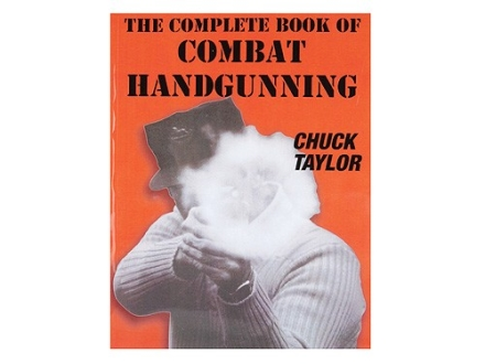 """""""The Complete Book of Combat Handgunning"""" Book by Chuck Taylor"""