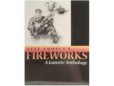"""Fireworks: A Gunsite Anthology"" Book by Jeff Cooper"