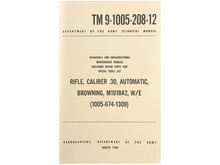"""Rifle, Caliber .30, Automatic, Browning, M1918A2: Operators and Organizational Maintenance Manual"" Military Manual by Department of Army"