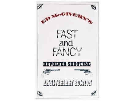 """Fast and Fancy Revolver Shooting: Anniversary Edition"" Book by Ed McGivern"
